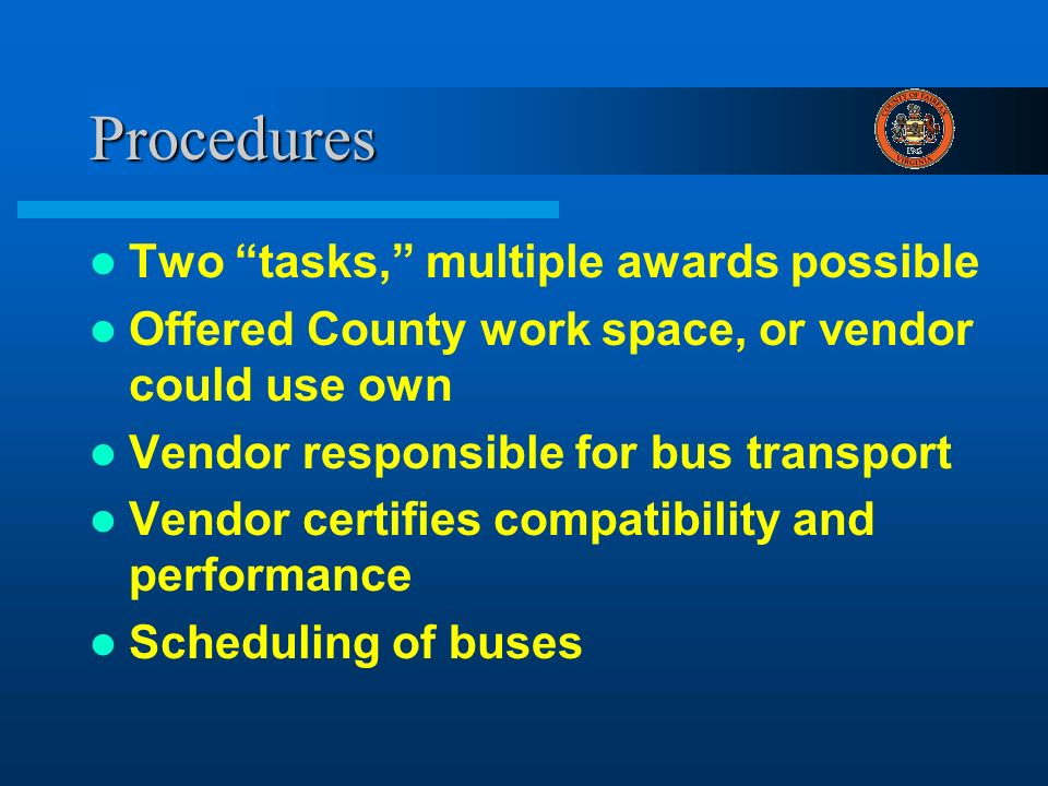 Procedures Two tasks, multiple awards possible Offered County work space, or vendor could use own Vendor responsible for bus transport Vendor certifie