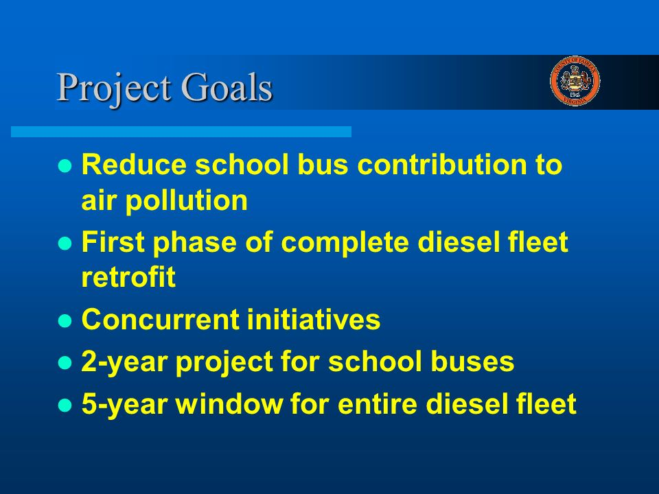 Project Goals Reduce school bus contribution to air pollution First phase of complete diesel fleet retrofit Concurrent initiatives 2-year project for