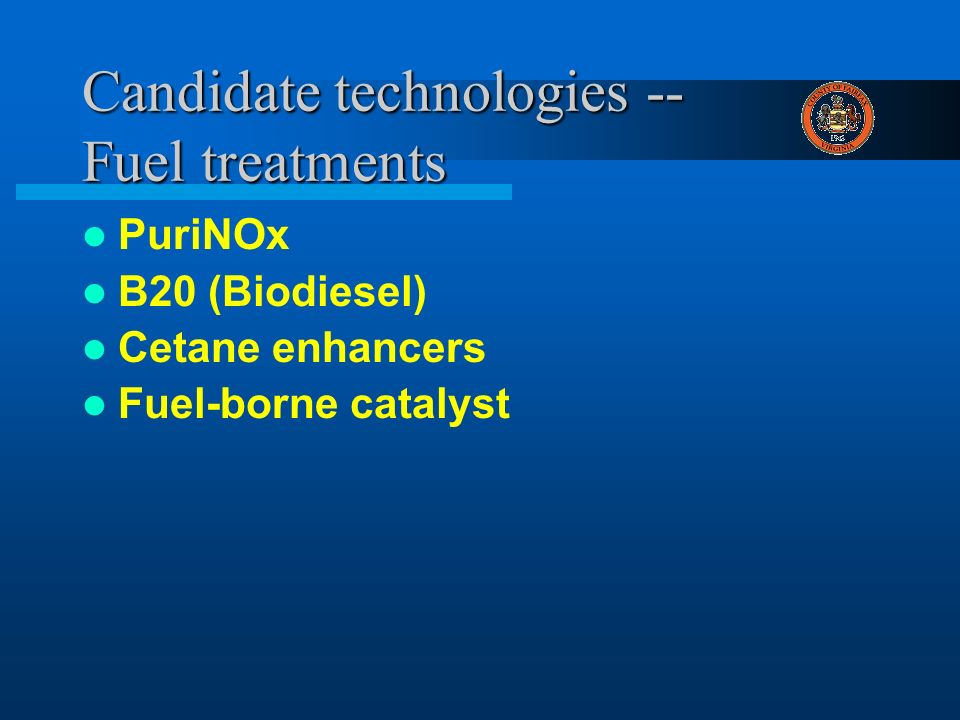 Candidate technologies -- Fuel treatments PuriNOx B20 (Biodiesel) Cetane enhancers Fuel-borne catalyst