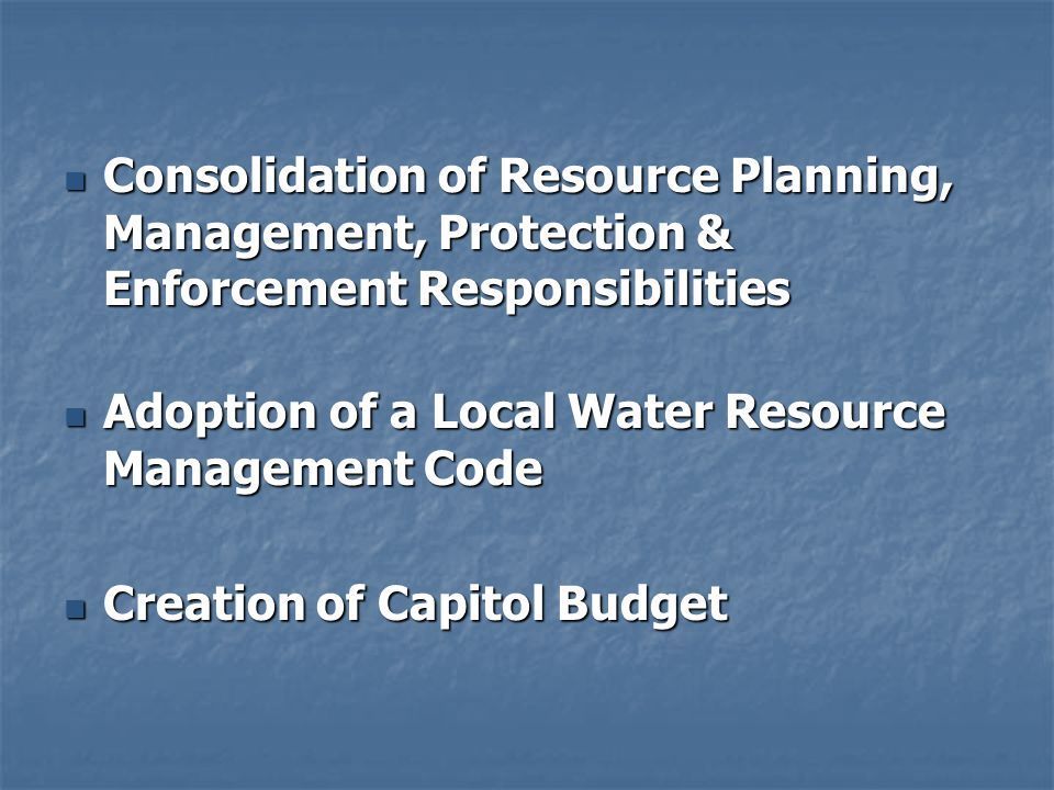Consolidation of Resource Planning, Management, Protection & Enforcement Responsibilities Consolidation of Resource Planning, Management, Protection &