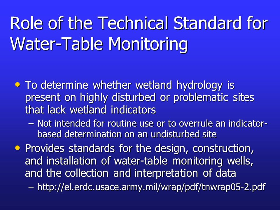 Role of the Technical Standard for Water-Table Monitoring To determine whether wetland hydrology is present on highly disturbed or problematic sites t