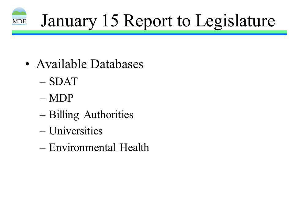 January 15 Report to Legislature Available Databases –SDAT –MDP –Billing Authorities –Universities –Environmental Health