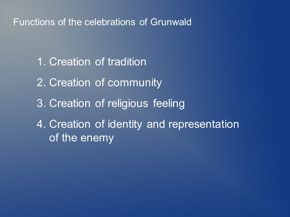 Functions of the celebrations of Grunwald 1.Creation of tradition 2.