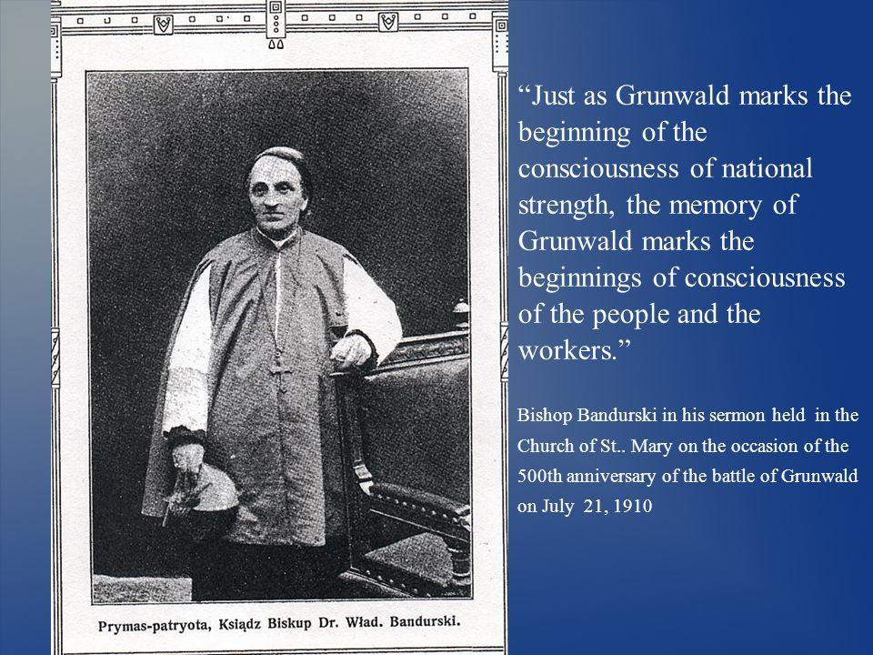 Just as Grunwald marks the beginning of the consciousness of national strength, the memory of Grunwald marks the beginnings of consciousness of the people and the workers.