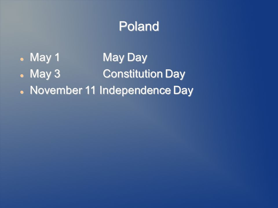 Poland May 1 May Day May 1 May Day May 3 Constitution Day May 3 Constitution Day November 11 Independence Day November 11 Independence Day