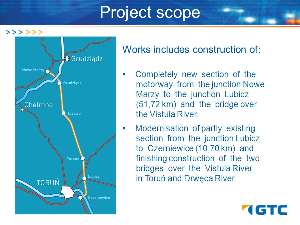 Project scope Works includes construction of: Completely new section of the. motorway from the junction Nowe. Marzy to the junction Lubicz. (51,72 km)