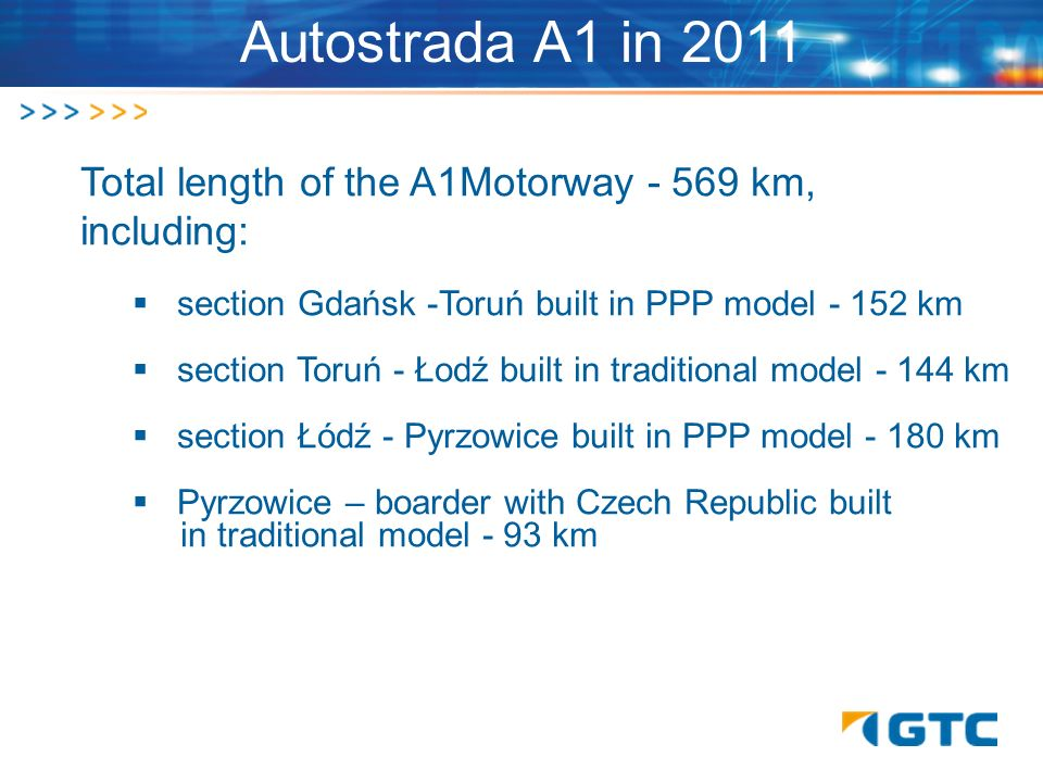 Autostrada A1 in 2011 Total length of the A1Motorway - 569 km, including: section Gdańsk -Toruń built in PPP model - 152 km section Toruń - Łodź built