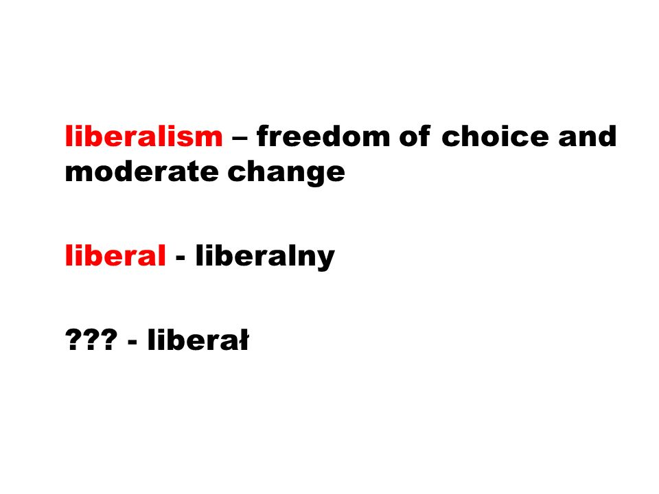 liberalism – freedom of choice and moderate change liberal - liberalny - liberał