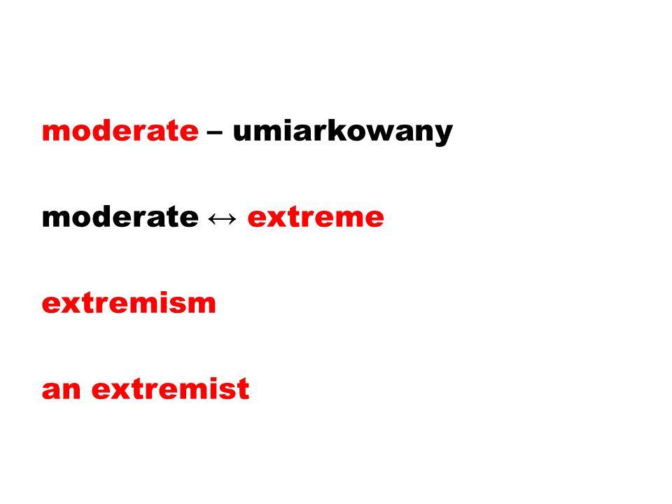 moderate – umiarkowany moderate extreme extremism an extremist