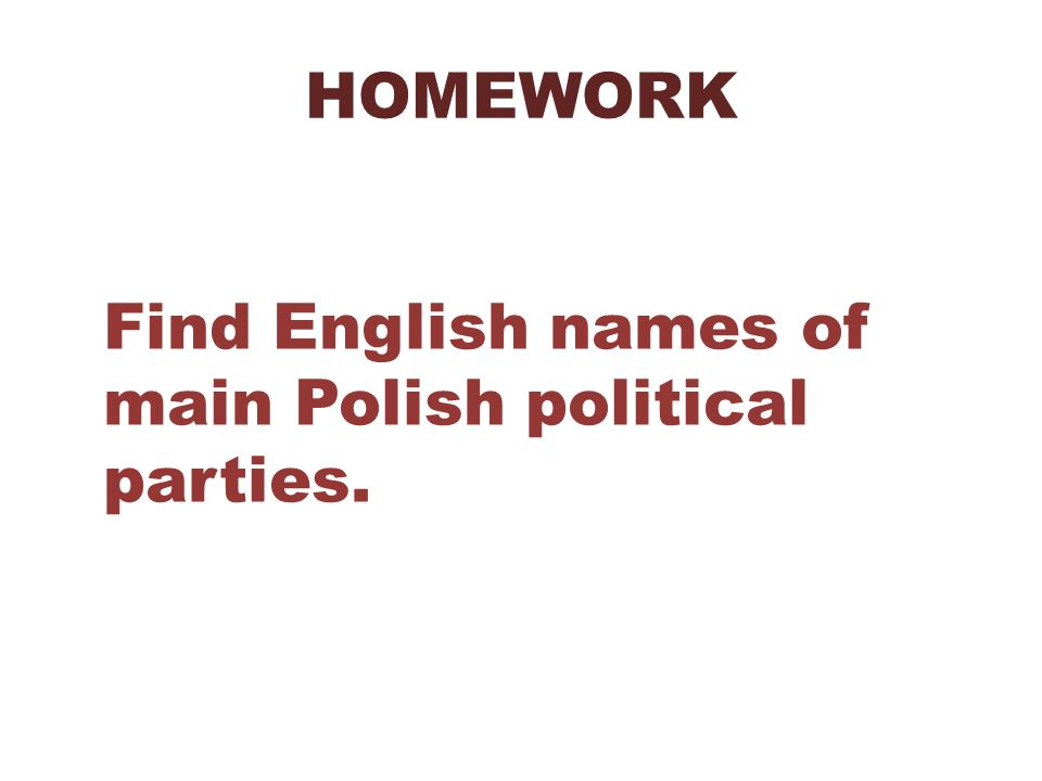 HOMEWORK Find English names of main Polish political parties.