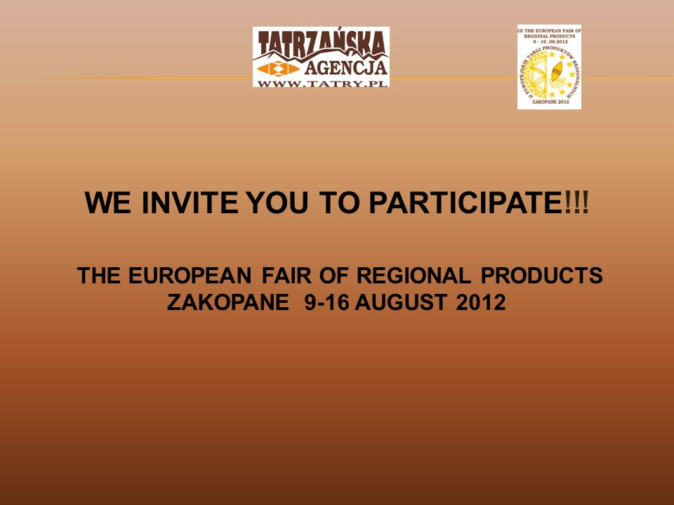 WE INVITE YOU TO PARTICIPATE !!! THE EUROPEAN FAIR OF REGIONAL PRODUCTS ZAKOPANE 9-16 AUGUST 2012