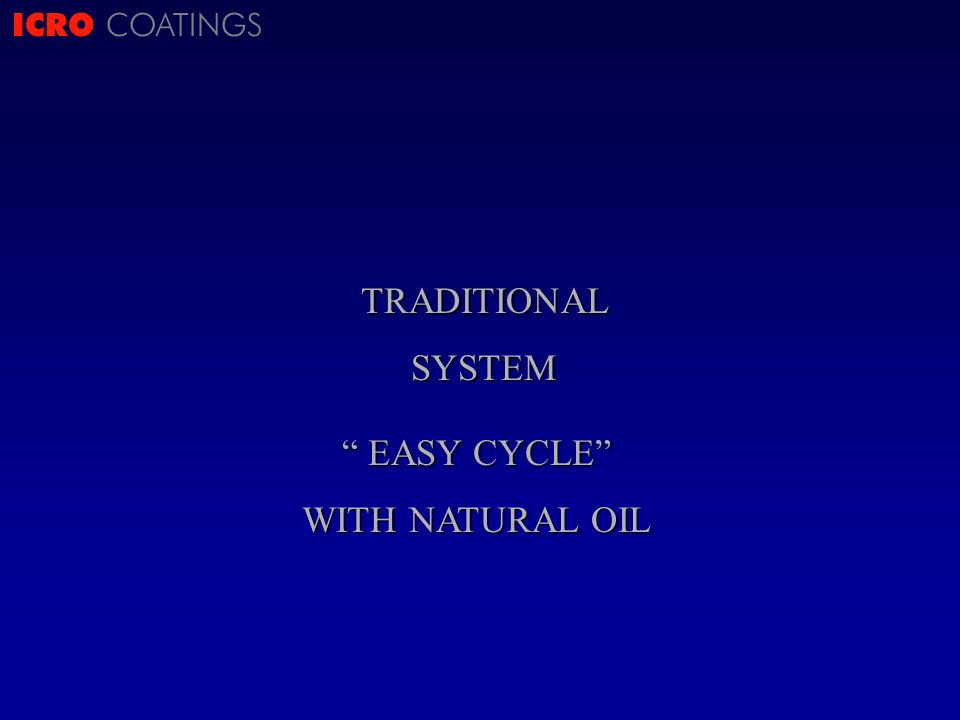 ICRO COATINGSTRADITIONALSYSTEM EASY CYCLE EASY CYCLE WITH NATURAL OIL