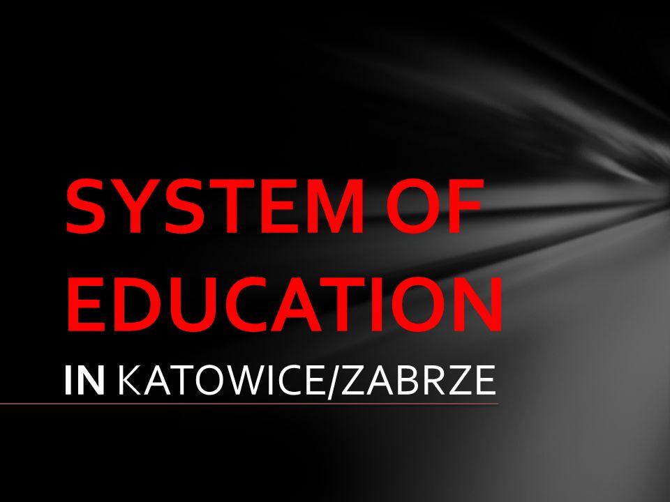 SYSTEM OF EDUCATION IN KATOWICE/ZABRZE