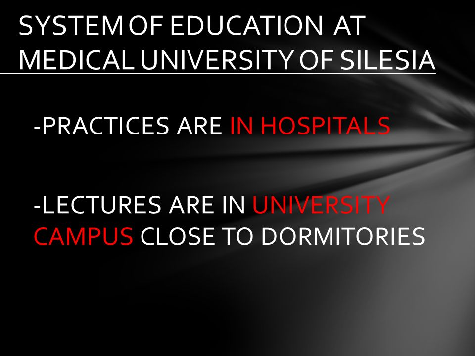 -PRACTICES ARE IN HOSPITALS -LECTURES ARE IN UNIVERSITY CAMPUS CLOSE TO DORMITORIES SYSTEM OF EDUCATION AT MEDICAL UNIVERSITY OF SILESIA