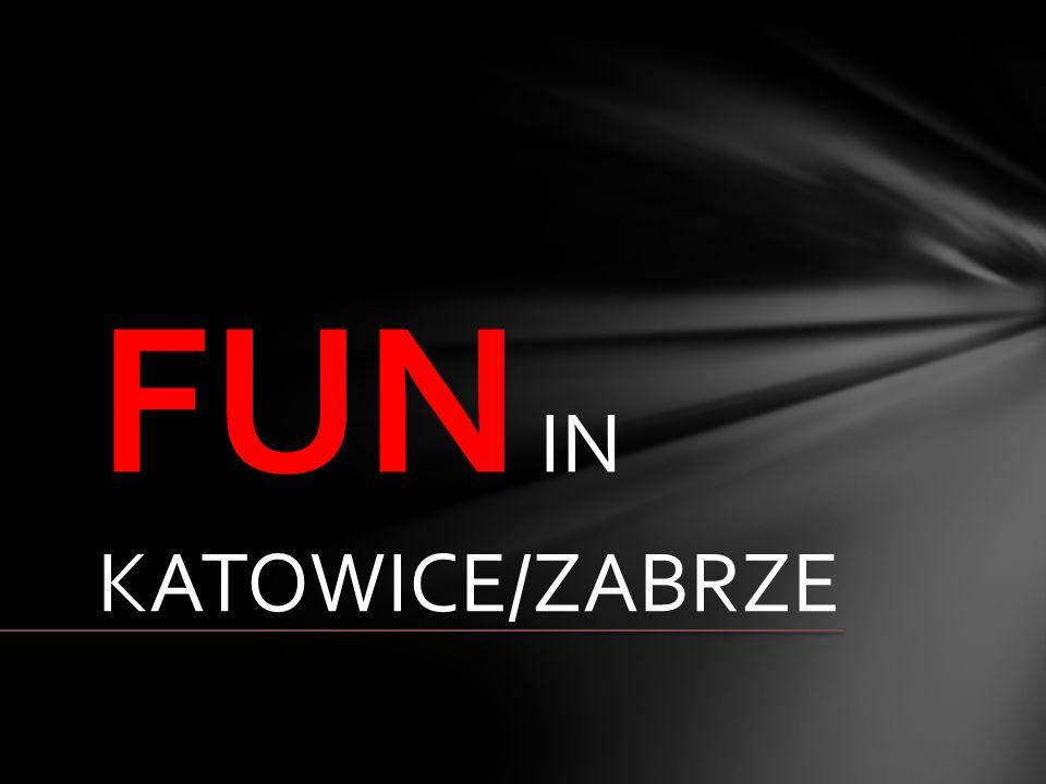 FUN IN KATOWICE/ZABRZE