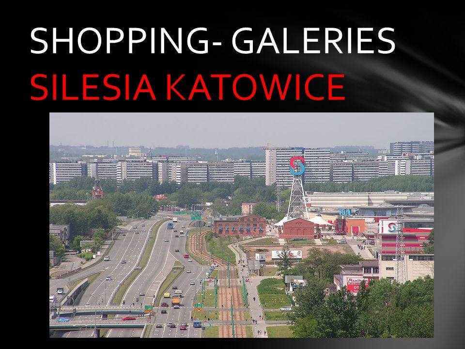 SHOPPING- GALERIES SILESIA KATOWICE