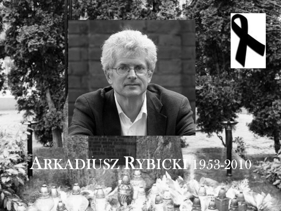 A RKADIUSZ R YBICKI 1953-2010