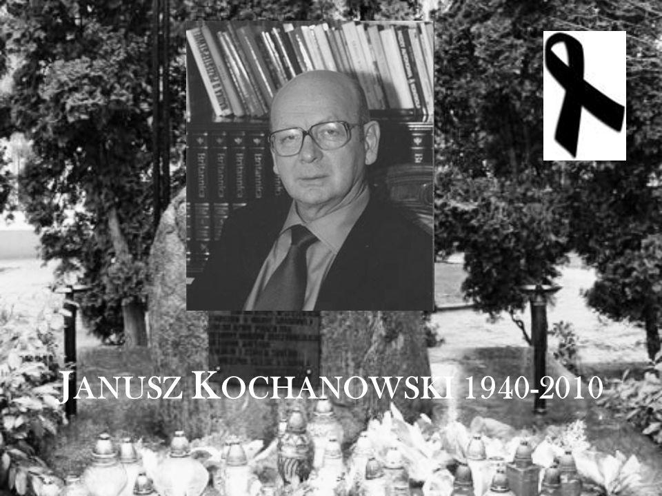 J ANUSZ K OCHANOWSKI 1940-2010