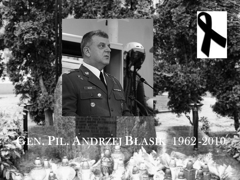 G EN. P IL. A NDRZEJ B Ł ASIK 1962 -2010