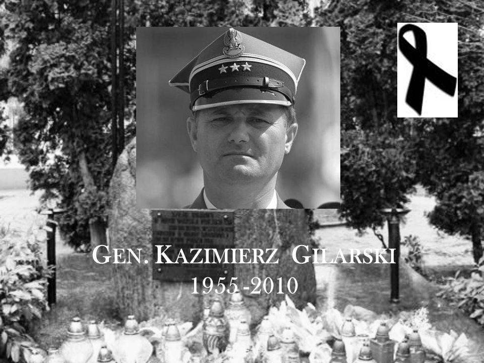 G EN. K AZIMIERZ G ILARSKI 1955 -2010