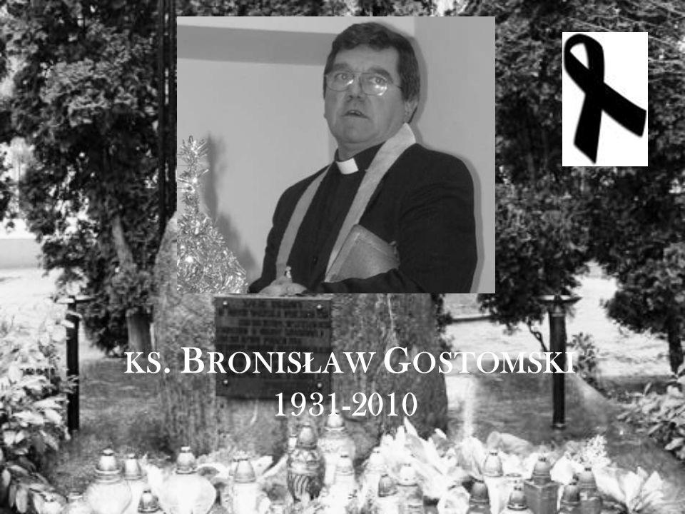 KS. B RONIS Ł AW G OSTOMSKI 1931-2010