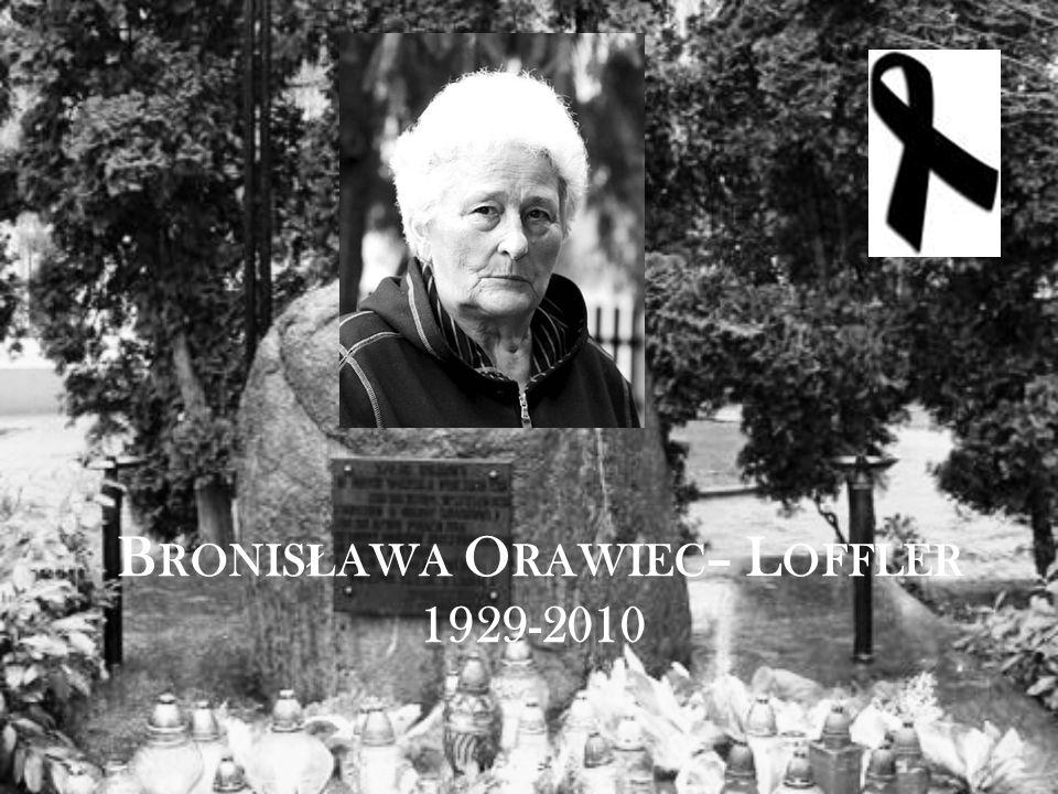 B RONIS Ł AWA O RAWIEC – L OFFLER 1929-2010