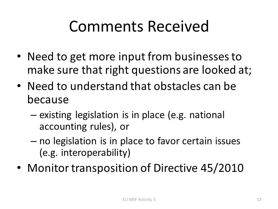 Comments Received Need to get more input from businesses to make sure that right questions are looked at; Need to understand that obstacles can be because – existing legislation is in place (e.g.