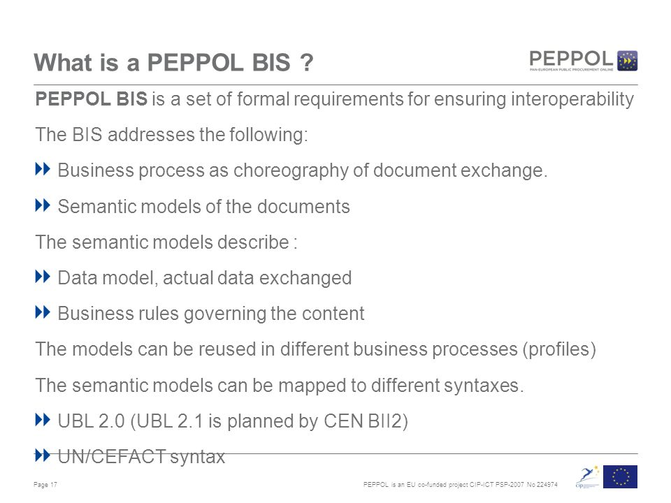 PEPPOL is an EU co-funded project CIP-ICT PSP-2007 No What is a PEPPOL BIS .