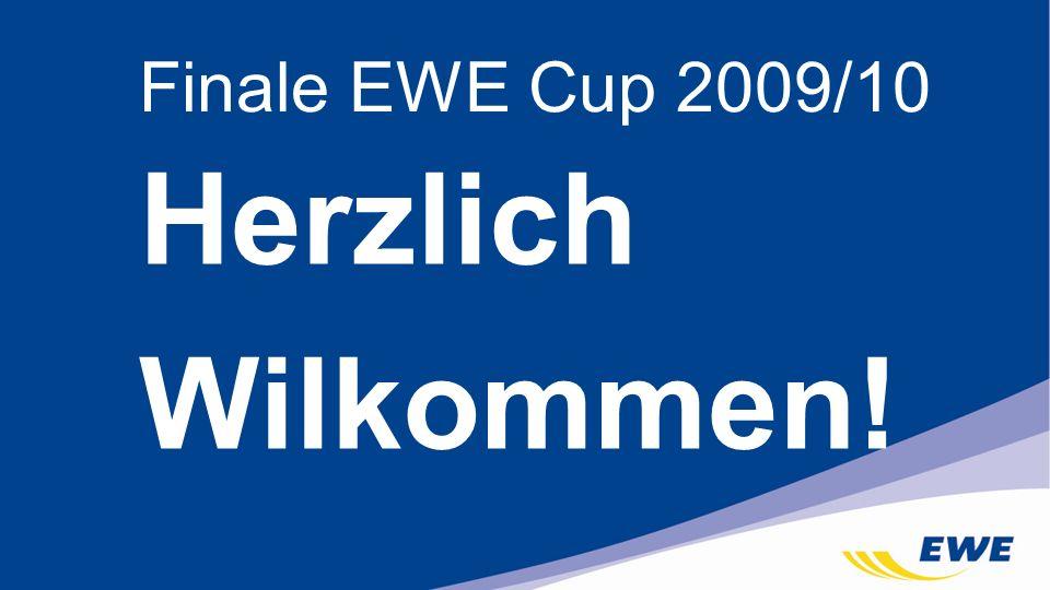 Herzlich Wilkommen! Finale EWE Cup 2009/10
