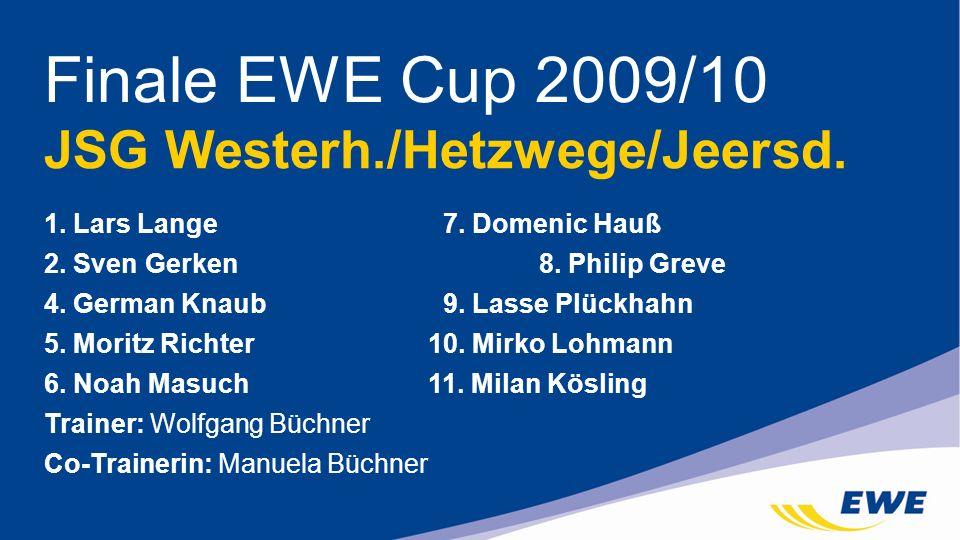 JSG Westerh./Hetzwege/Jeersd. Finale EWE Cup 2009/10 1. Lars Lange 7. Domenic Hauß 2. Sven Gerken 8. Philip Greve 4. German Knaub 9. Lasse Plückhahn 5