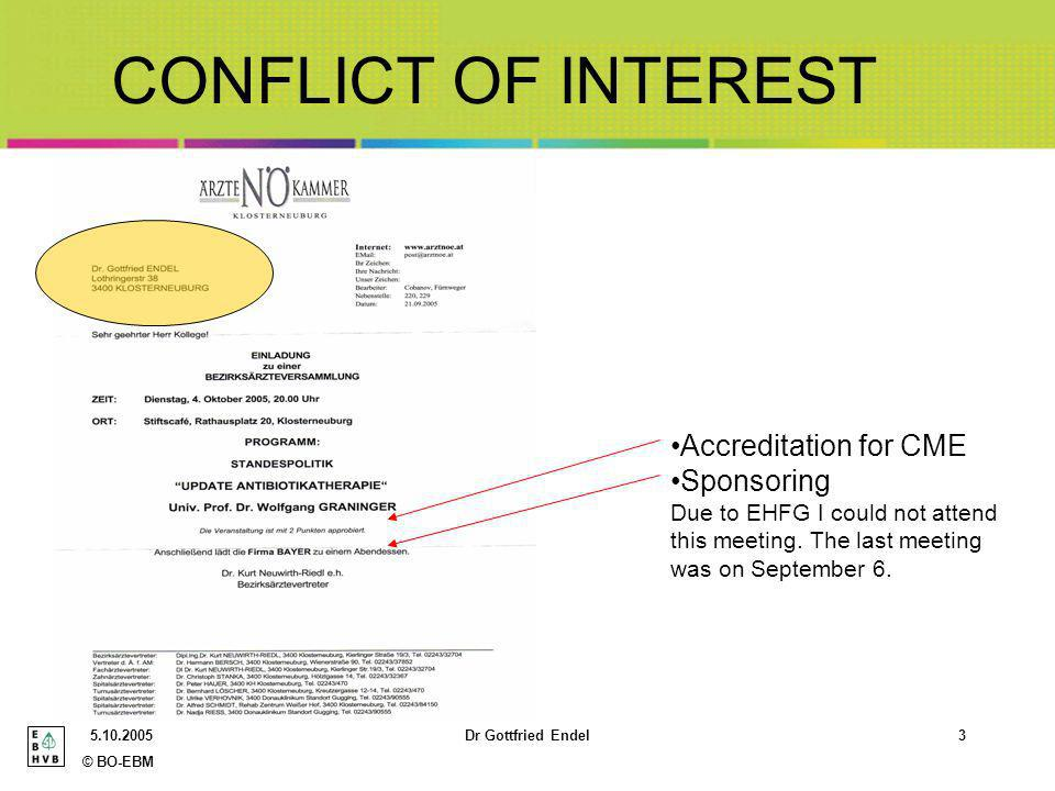 © BO-EBM 5.10.2005Dr Gottfried Endel4 CONFLICT OF INTEREST Participation in sponsored CME activities Participation in a symposium to cardio- vascular prediction rules – sponsored by aunrestricted educational grant of a pharmaceutical company Got pharmaceutical samples for free