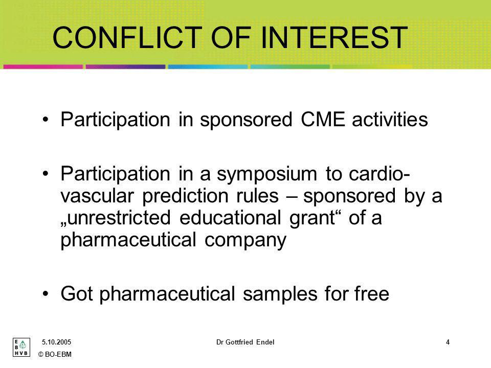 © BO-EBM Dr Gottfried Endel4 CONFLICT OF INTEREST Participation in sponsored CME activities Participation in a symposium to cardio- vascular prediction rules – sponsored by aunrestricted educational grant of a pharmaceutical company Got pharmaceutical samples for free