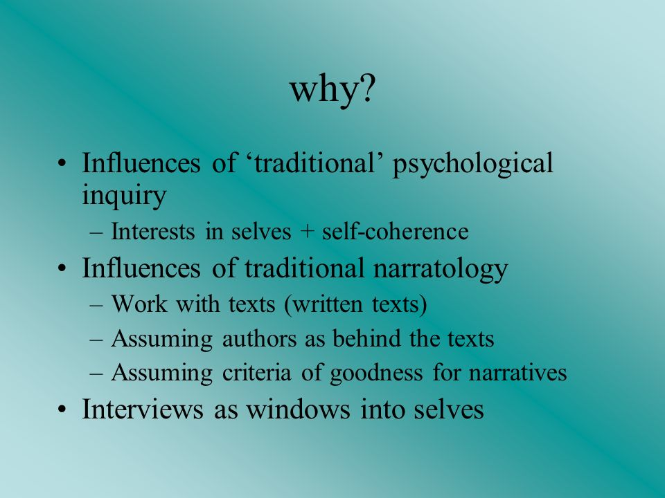 why? Influences of traditional psychological inquiry –Interests in selves + self-coherence Influences of traditional narratology –Work with texts (wri