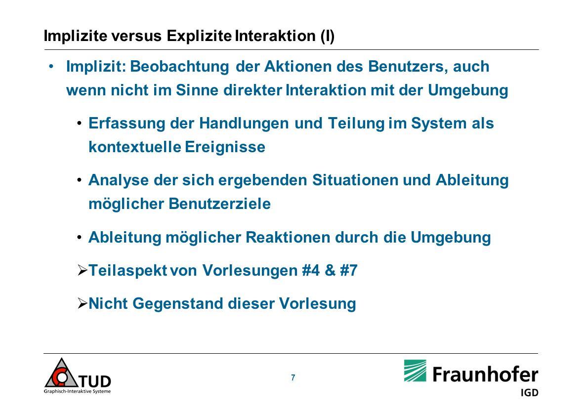 7 Implizite versus Explizite Interaktion (I) Implizit: Beobachtung der Aktionen des Benutzers, auch wenn nicht im Sinne direkter Interaktion mit der U