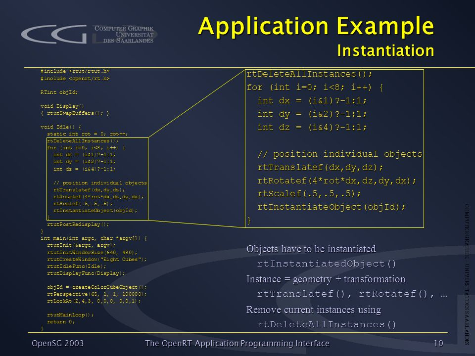 COMPUTER GRAPHIK – UNIVERSITÄT DES SAARLANDES OpenSG 2003 The OpenRT Application Programming Interface10 Application Example Instantiation #include #i