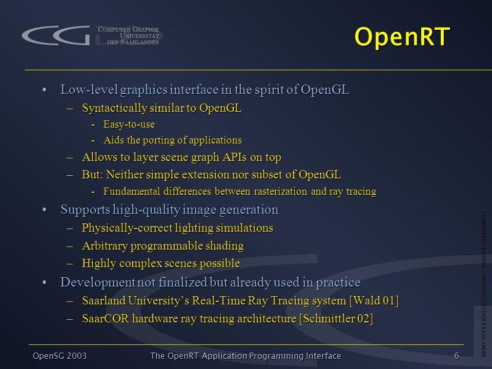 COMPUTER GRAPHIK – UNIVERSITÄT DES SAARLANDES OpenSG 2003 The OpenRT Application Programming Interface6 OpenRT Low-level graphics interface in the spi