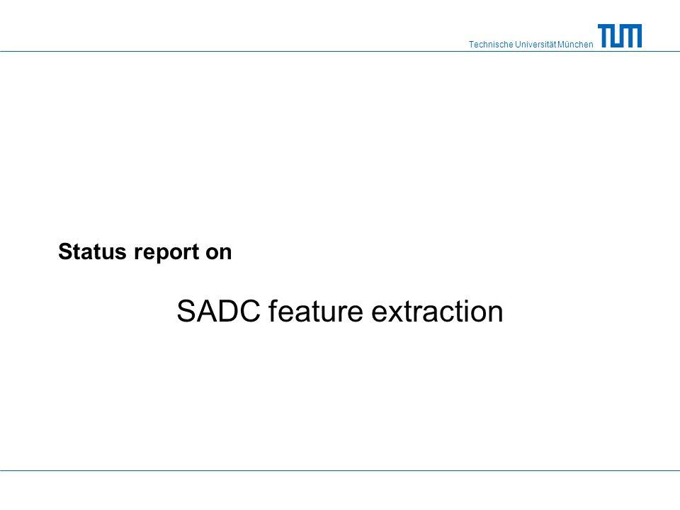 Technische Universität München Status report on SADC feature extraction