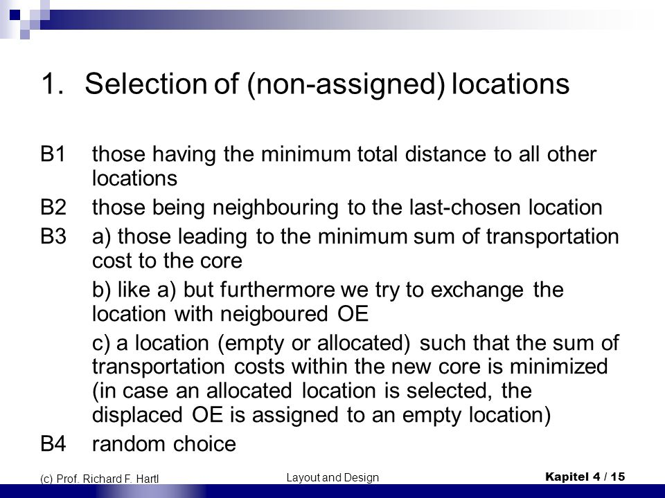 Layout and DesignKapitel 4 / 15 (c) Prof. Richard F. Hartl 1.Selection of (non-assigned) locations B1those having the minimum total distance to all ot