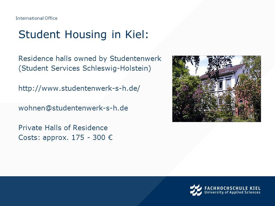 International Office Residence halls owned by Studentenwerk (Student Services Schleswig-Holstein) http://www.studentenwerk-s-h.de/ wohnen@studentenwer