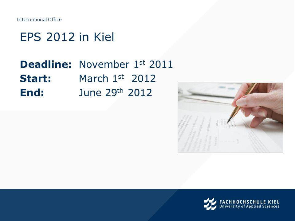 International Office Deadline:November 1 st 2011 Start:March 1 st 2012 End:June 29 th 2012 EPS 2012 in Kiel