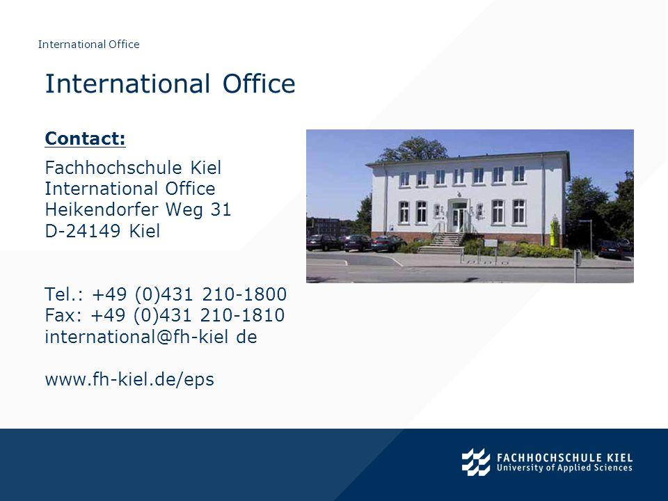International Office Contact: Fachhochschule Kiel International Office Heikendorfer Weg 31 D-24149 Kiel Tel.: +49 (0)431 210-1800 Fax: +49 (0)431 210-