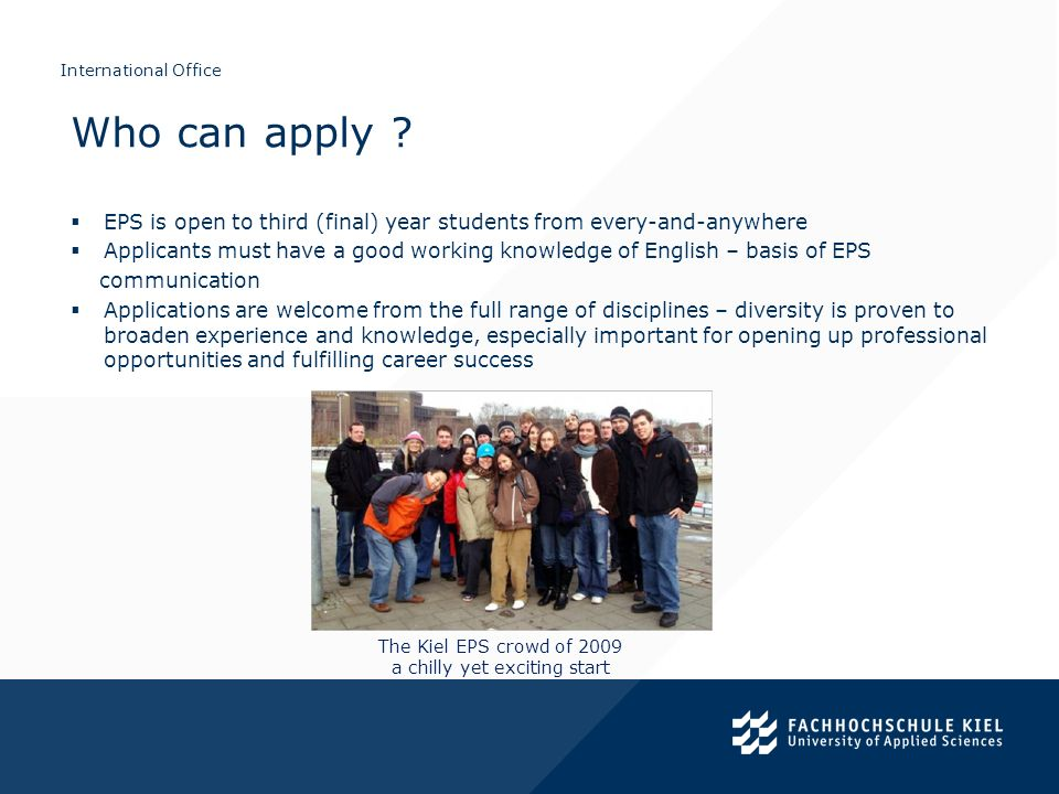 International Office EPS is open to third (final) year students from every-and-anywhere Applicants must have a good working knowledge of English – bas