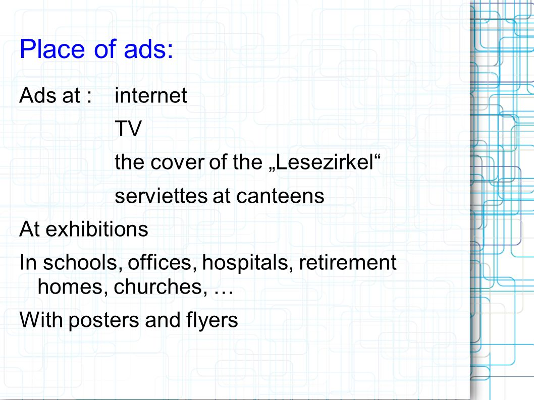 Place of ads: Ads at :internet TV the cover of the Lesezirkel serviettes at canteens At exhibitions In schools, offices, hospitals, retirement homes,