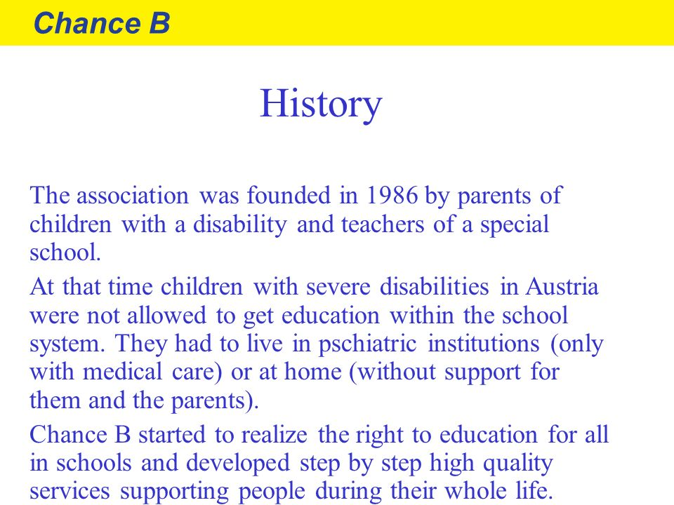 Chance B History The association was founded in 1986 by parents of children with a disability and teachers of a special school. At that time children