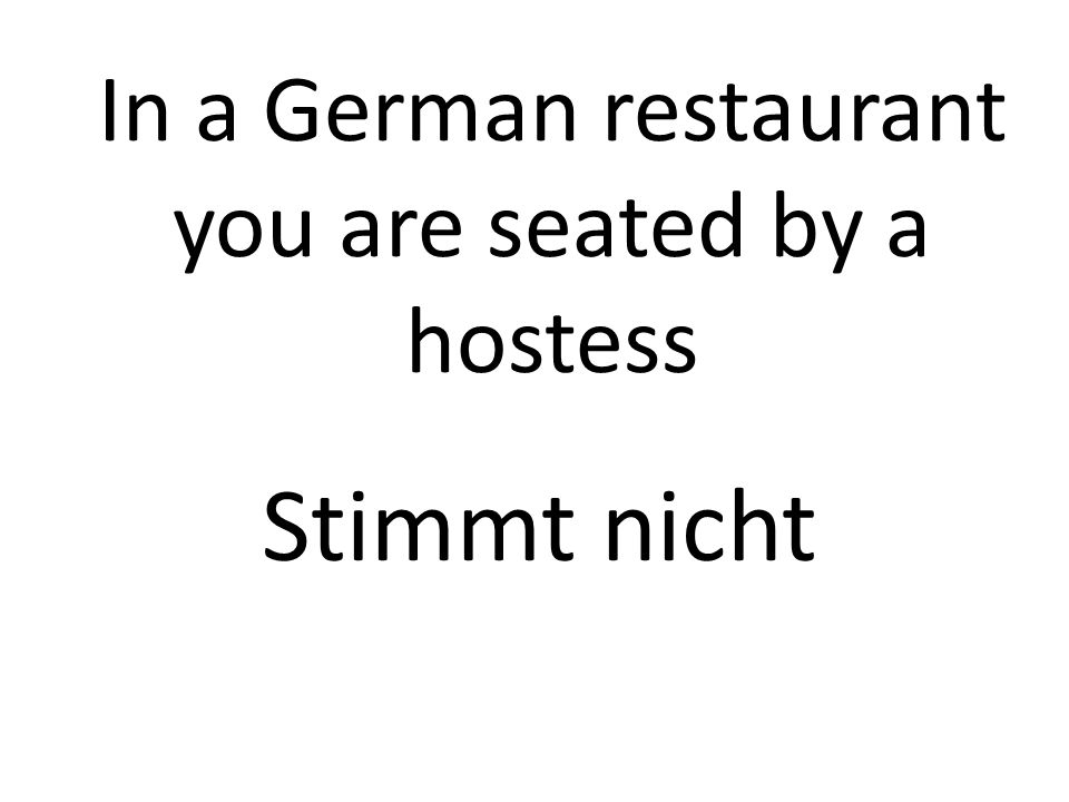 In a German restaurant you are seated by a hostess Stimmt nicht
