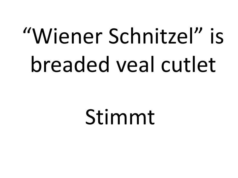 Wiener Schnitzel is breaded veal cutlet Stimmt