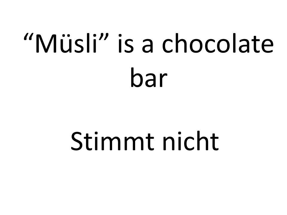 Müsli is a chocolate bar Stimmt nicht