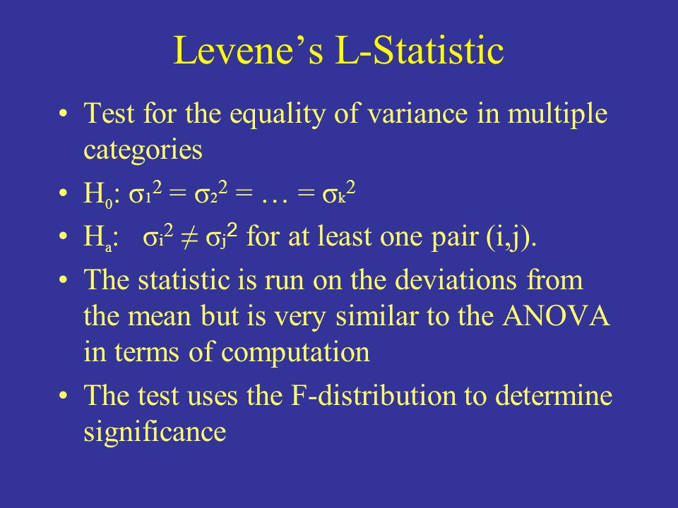 Levenes L-Statistic Test for the equality of variance in multiple categories H 0 : σ 1 2 = σ 2 2 = … = σ k 2 H a : σ i 2 σ j 2 for at least one pair (