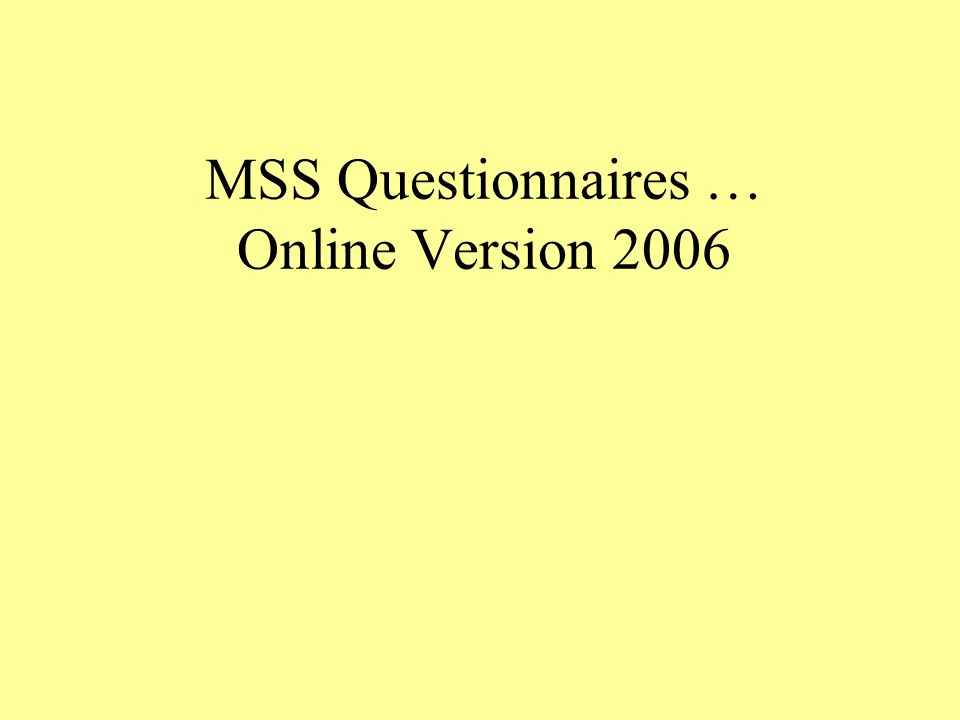 MSS Questionnaires … Online Version 2006