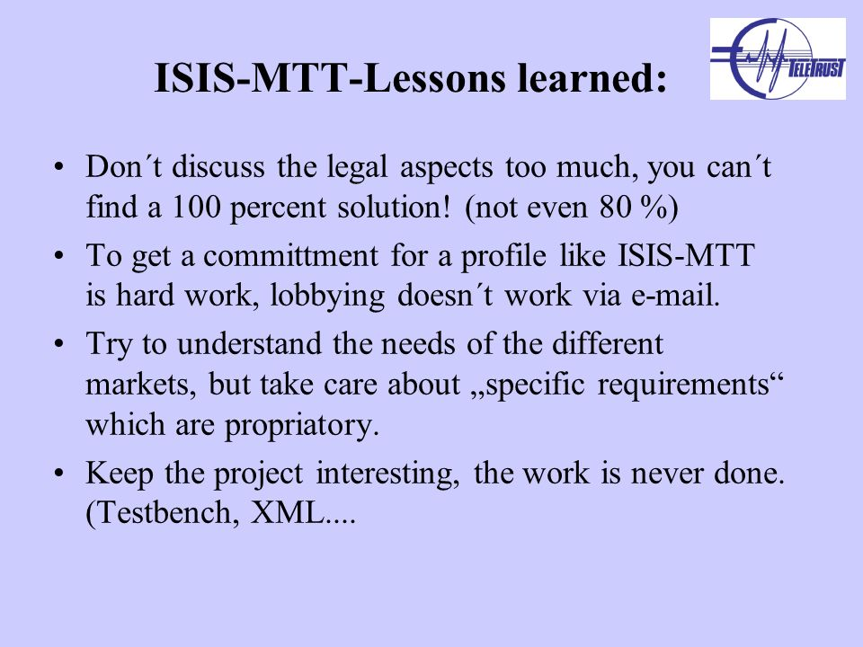 ISIS-MTT-Lessons learned: Don´t discuss the legal aspects too much, you can´t find a 100 percent solution.